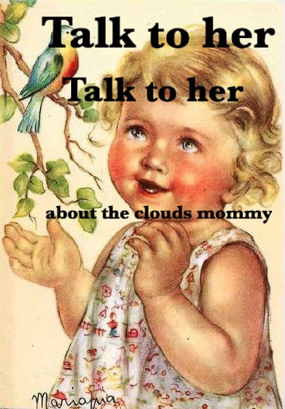 talk to her about the clouds