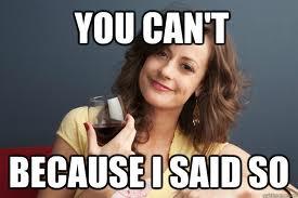 because I said so drunk mom