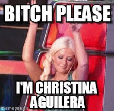 bitch please Christina Aguilera meme