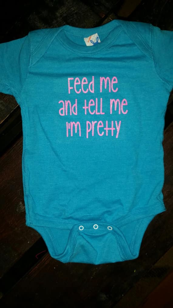 feed me and tell me pretty onesie