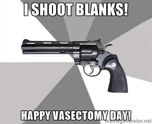 valeragun i shoot blanks happy vasectomy day 13 funniest vasectomy memes